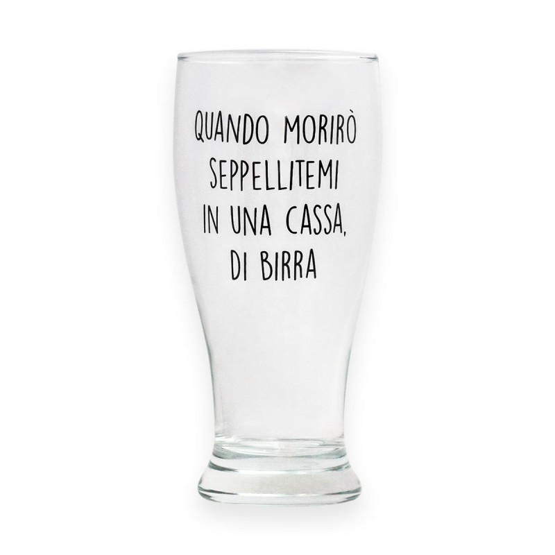 "Bicchiere da birra ""QUANDO MORIRO' SEPPELLITEMI IN UNA CASSA DI BIRRA"""
