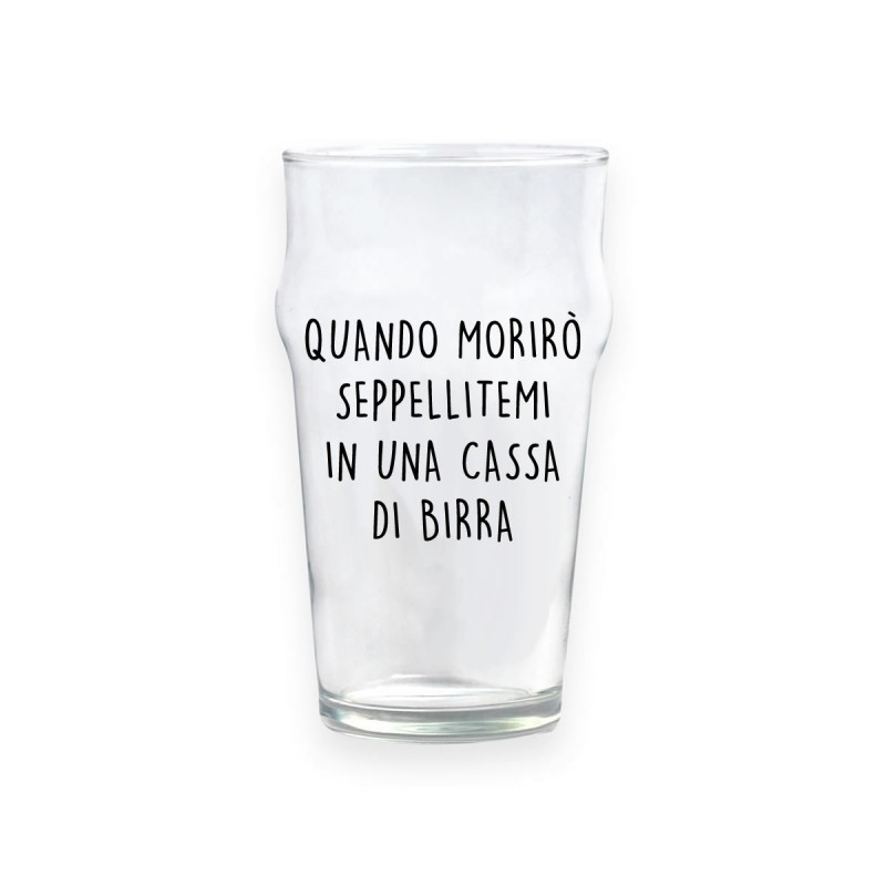 "Bicchiere da birra ""QUANDO MORIRÒ SEPPELLITEMI IN UNA CASSA, DI BIRRA"""